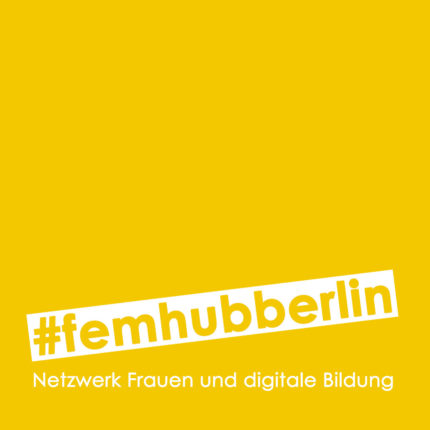 Aktuelle Veranstaltungen: #femhubberlin – das Netzwerk Frauen und digitale Bildung